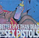 Sex Pistols - Better Live Than Dead