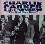 Charlie Parker In Live Performance - The Bird Flies Deep